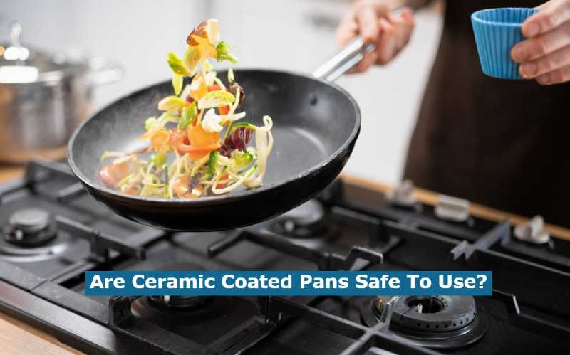 Are Ceramic Coated Pans Safe To Use