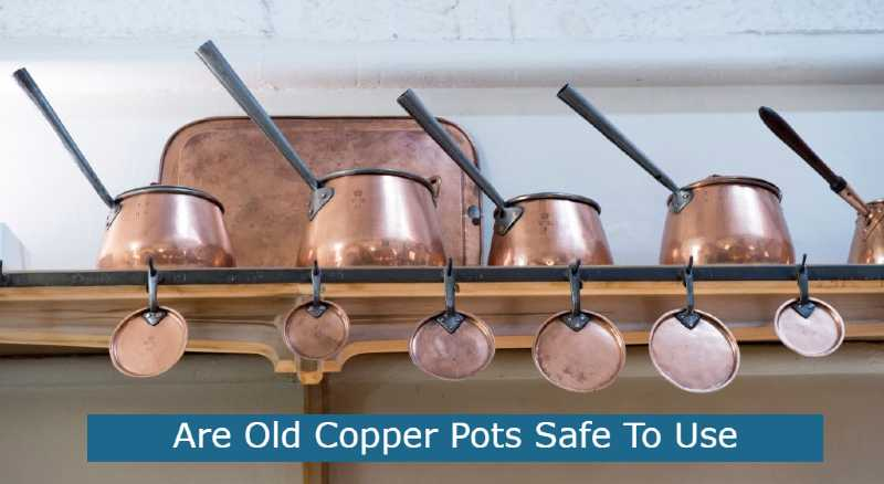 Are Old Copper Pots Safe To Use