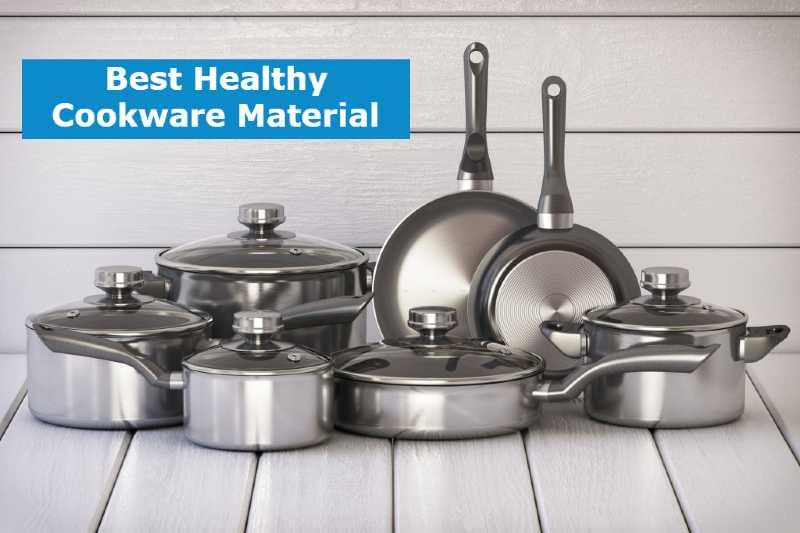 Best Healthy Cookware Materials
