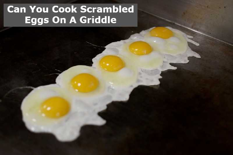Can You Cook Scrambled Eggs On A Griddle