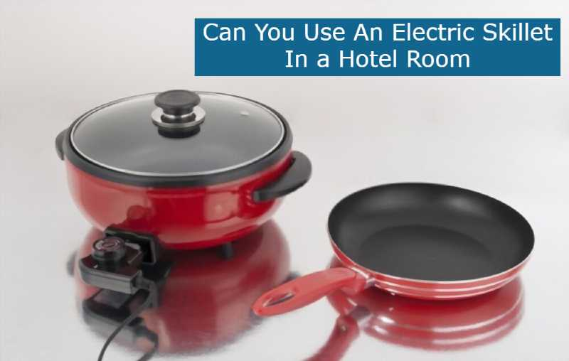 Can You Use An Electric Skillet In a Hotel Room
