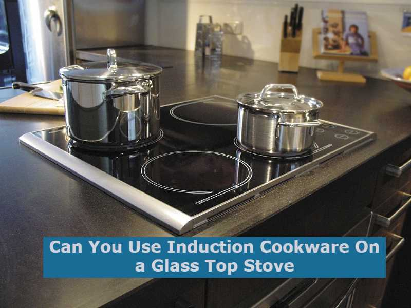 Can You Use Induction Cookware On a Glass Top Stove