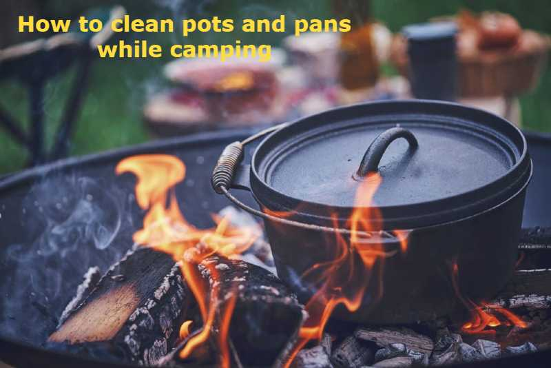How to clean pots and pans while camping
