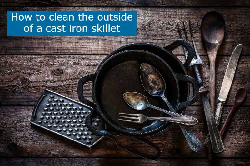 How to clean the outside of a cast iron skillet