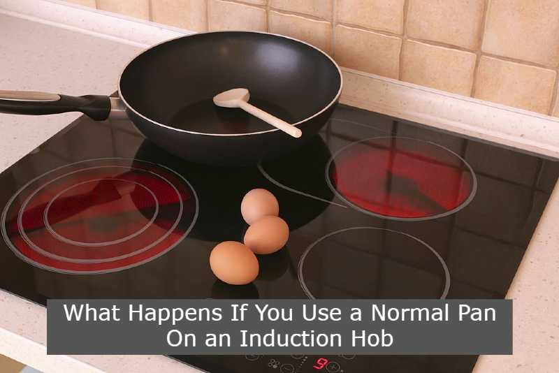 What Happens If You Use a Normal Pan On an Induction Hob