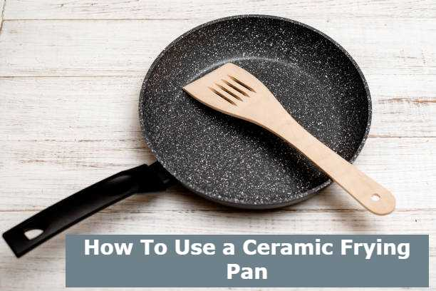 How To Use a Ceramic Frying Pan